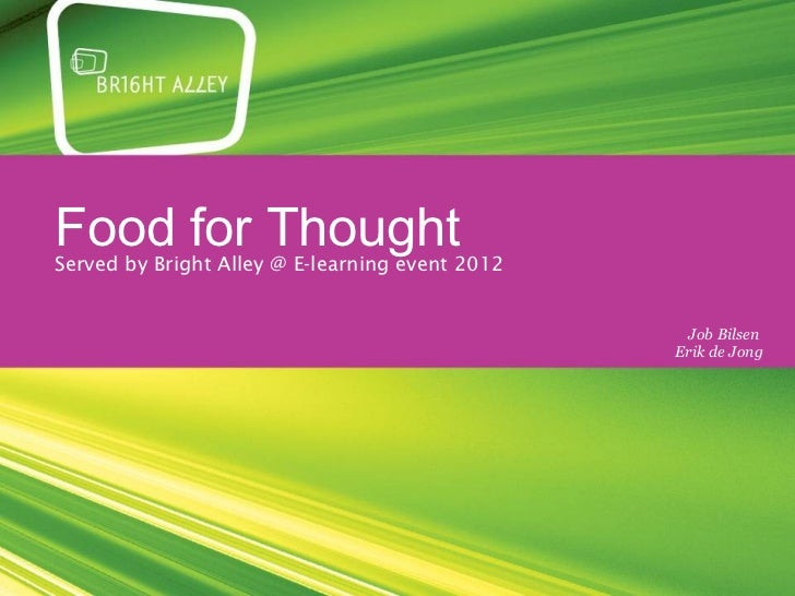 Food for ThoughtServed by Bright Alley @ E-learning event 2012                                                  Job Bilsen...