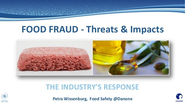 THE INDUSTRY'S RESPONSE FOOD FRAUD - Threats & Impacts Petra Wissenburg, Food Safety @Danone