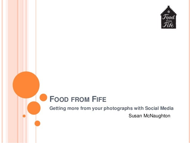 FOOD FROM FIFE Getting more from your photographs with Social Media Susan McNaughton