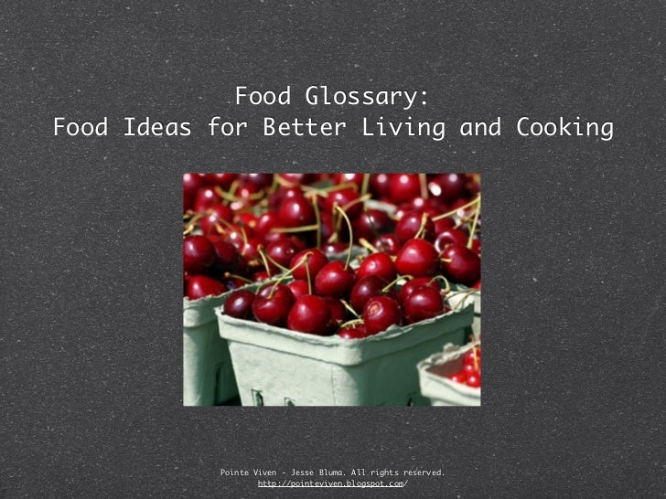 Food Glossary:Food Ideas for Better Living and Cooking            Pointe Viven - Jesse Bluma. All rights reserved.        ...