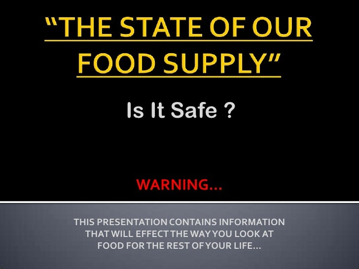Is It Safe ?           WARNING…THIS PRESENTATION CONTAINS INFORMATION  THAT WILL EFFECT THE WAY YOU LOOK AT     FOOD FOR T...