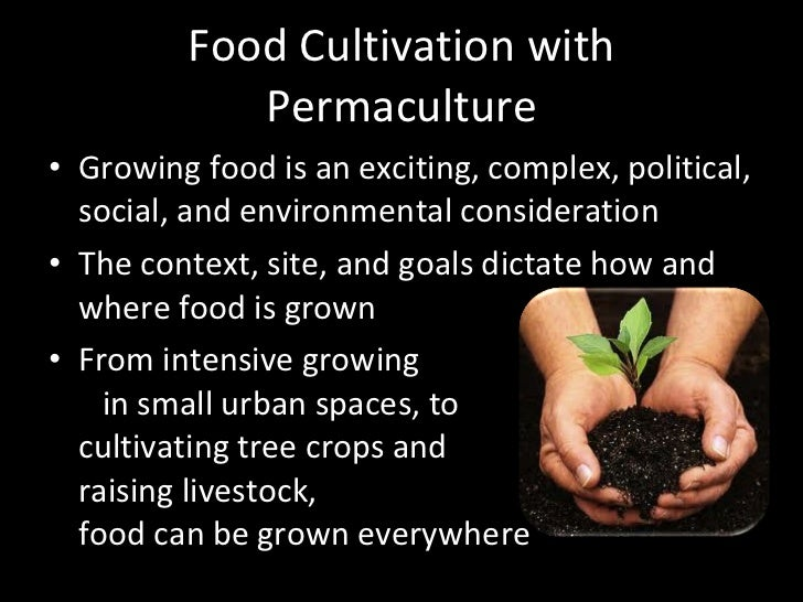 Food Cultivation with Permaculture <ul><li>Growing food is an exciting, complex, political, social, and environmental cons...