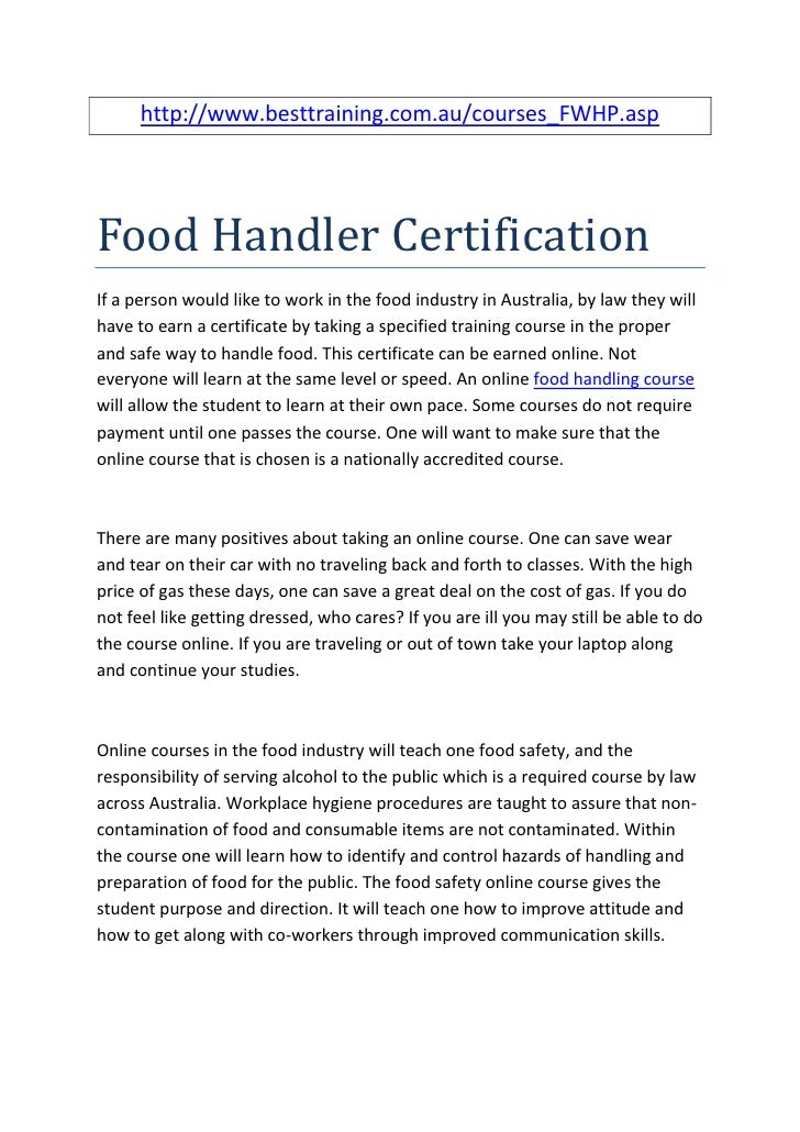 http://www.besttraining.com.au/courses_FWHP.aspFood Handler CertificationIf a person would like to work in the food indust...