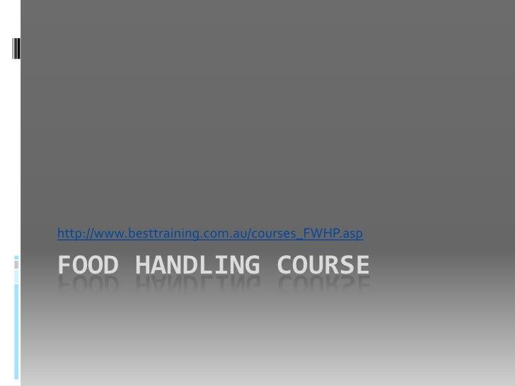 http://www.besttraining.com.au/courses_FWHP.aspFOOD HANDLING COURSE