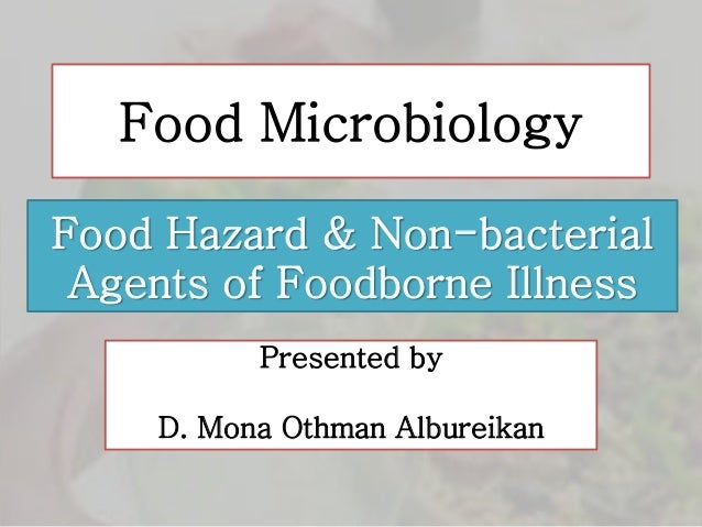 Presented by D. Mona Othman Albureikan Food Microbiology Food Hazard & Non-bacterial Agents of Foodborne Illness