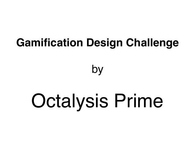 by Gamification Design Challenge Octalysis Prime