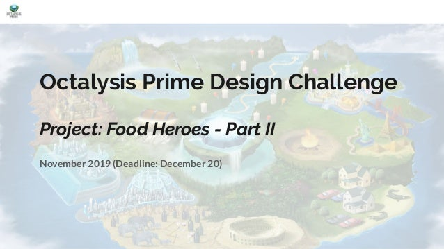 Octalysis Prime Design Challenge Project: Food Heroes - Part II November 2019 (Deadline: December 20)