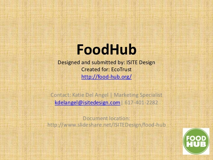 FoodHub    Designed and submitted by: ISITE Design             Created for: EcoTrust             http://food-hub.org/ Cont...
