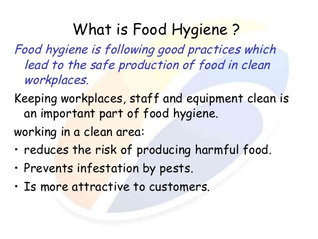 What is Food Hygiene ? Food hygiene is following good practices which lead to the safe production of food in clean workpla...