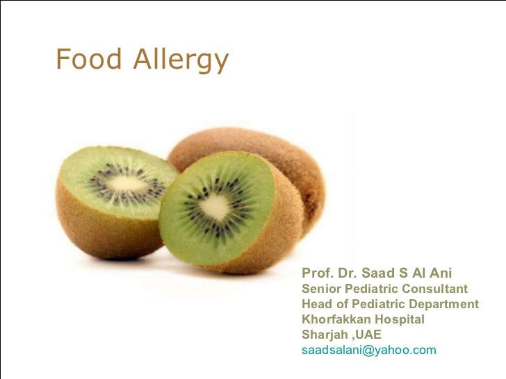 Food Allergy Prof. Dr. Saad S Al Ani Senior Pediatric Consultant Head of Pediatric Department Khorfakkan Hospital  Sharjah...