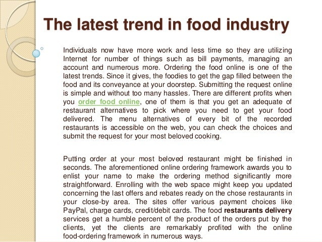 The latest trend in food industry  Individuals now have more work and less time so they are utilizing  Internet for number...