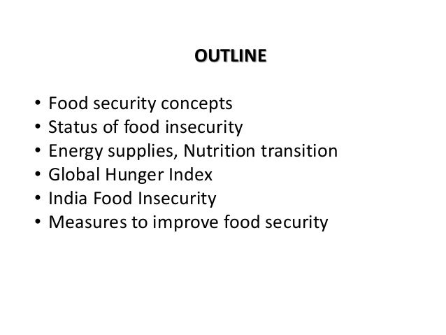 OUTLINE • Food security concepts • Status of food insecurity • Energy supplies, Nutrition transition • Global Hunger Index...