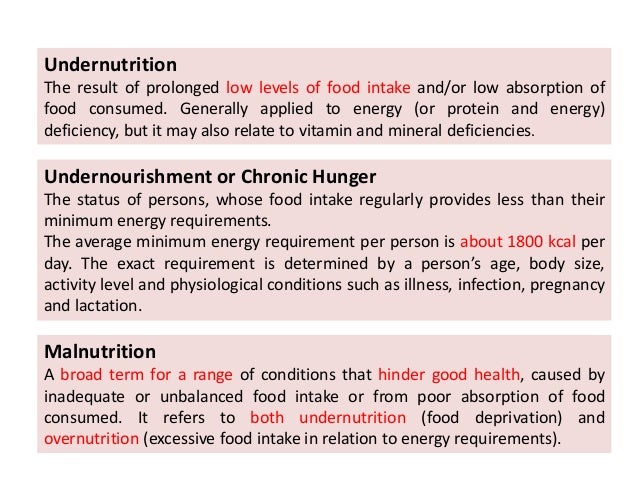 Malnutrition A broad term for a range of conditions that hinder good health, caused by inadequate or unbalanced food intak...