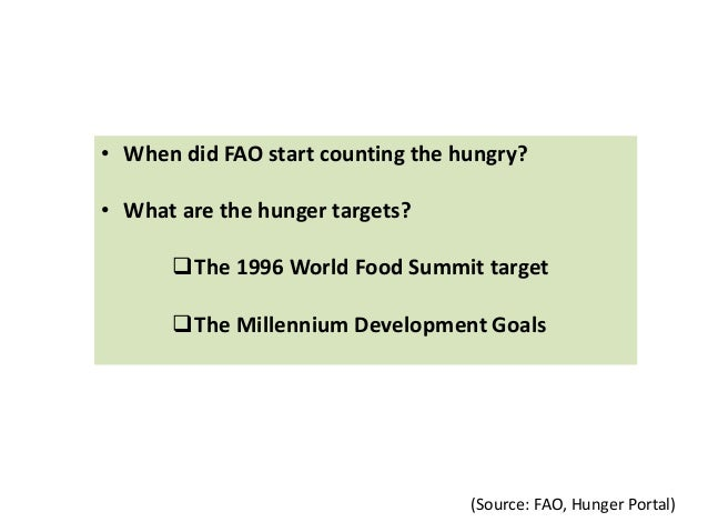 • When did FAO start counting the hungry? • What are the hunger targets? The 1996 World Food Summit target The Millenniu...