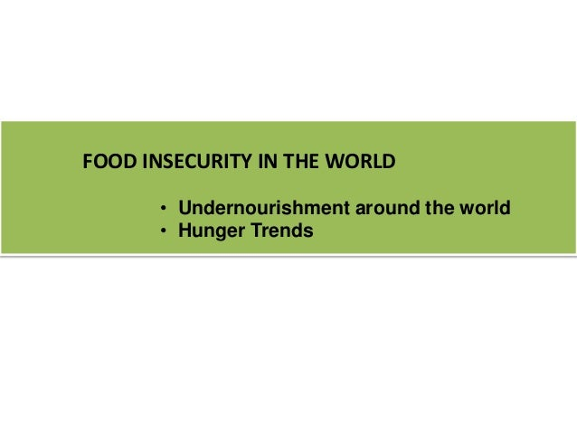 FOOD INSECURITY IN THE WORLD • Undernourishment around the world • Hunger Trends