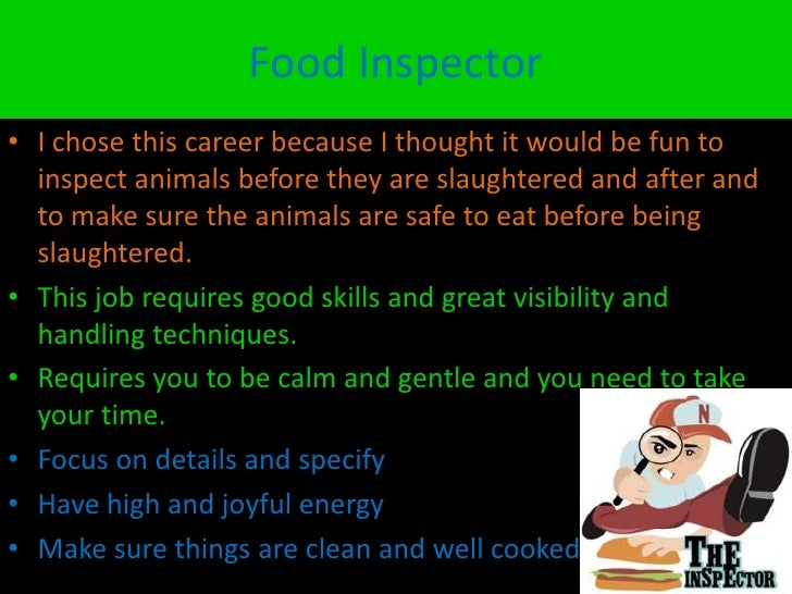 Food Inspector• I chose this career because I thought it would be fun to  inspect animals before they are slaughtered and ...