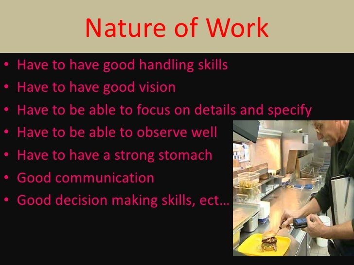 Nature of Work•   Have to have good handling skills•   Have to have good vision•   Have to be able to focus on details and...