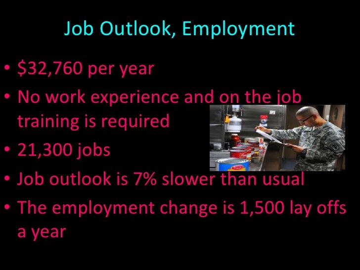 Job Outlook, Employment• $32,760 per year• No work experience and on the job  training is required• 21,300 jobs• Job outlo...