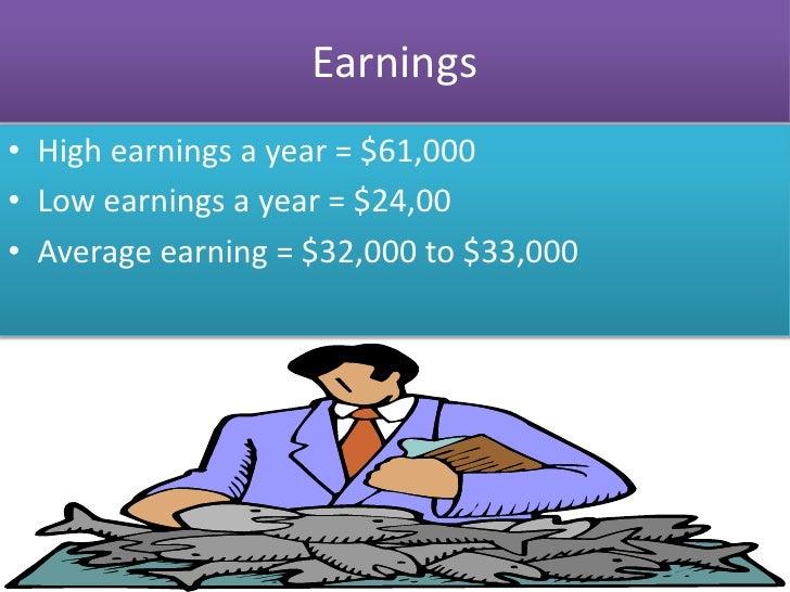 Earnings• High earnings a year = $61,000• Low earnings a year = $24,00• Average earning = $32,000 to $33,000