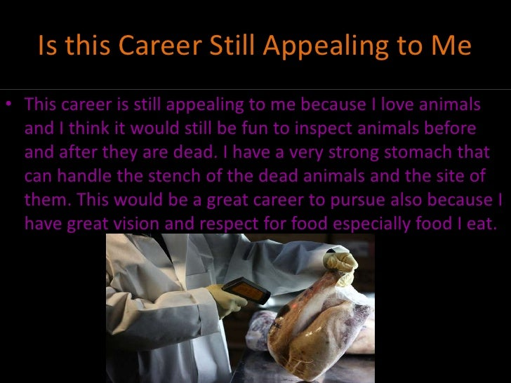 Is this Career Still Appealing to Me• This career is still appealing to me because I love animals  and I think it would st...