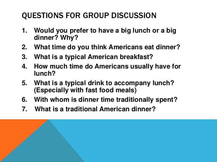 Questions for Group Discussion<br />Would you prefer to have a big lunch or a big dinner? Why?<br />What time do you think...