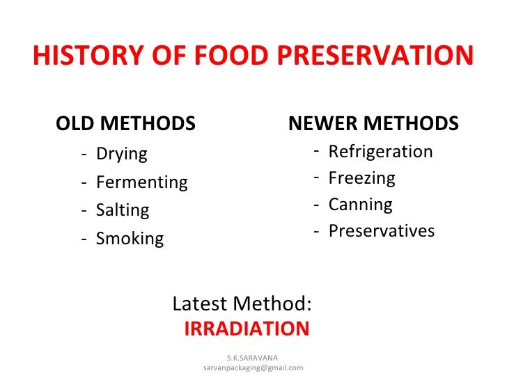 food preservation techniques and methods Freezing: freezing, in food processing, method of preserving food by lowering the temperature to inhibit microorganism growth dehydration is one of the oldest methods of food preservation and was used by prehistoric peoples in sun-drying seeds the north american indians read more.