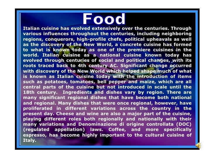 Food Italian cuisine has evolved extensively over the centuries. Through various influences throughout the centuries, incl...