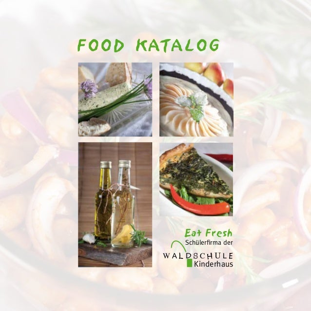 FOOD KATALOG            Eat Fresh            Schülerfirma der       W A L D S CHU L E              Kinderhaus