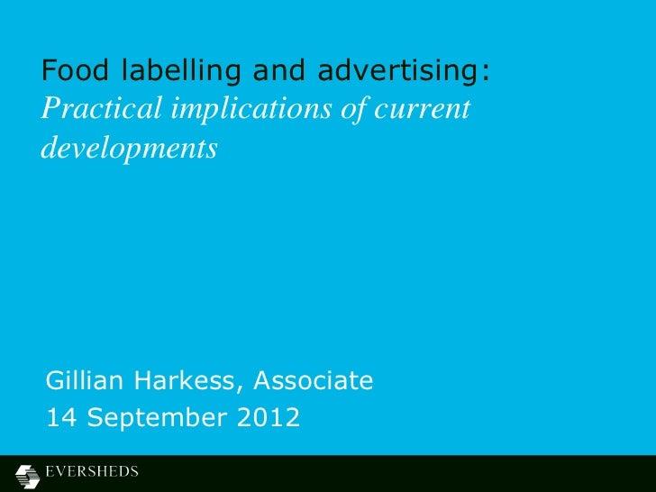 Food labelling and advertising:Practical implications of currentdevelopmentsGillian Harkess, Associate14 September 2012