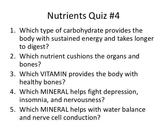 Nutrients Quiz #41. Which type of carbohydrate provides the   body with sustained energy and takes longer   to digest?2. W...