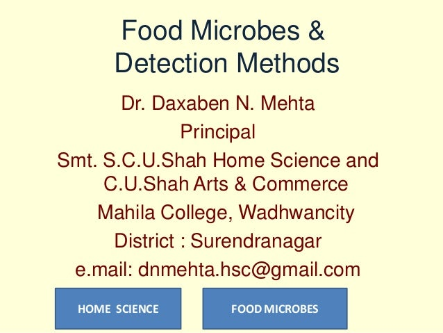Food Microbes & Detection Methods Dr. Daxaben N. Mehta Principal Smt. S.C.U.Shah Home Science and C.U.Shah Arts & Commerce...
