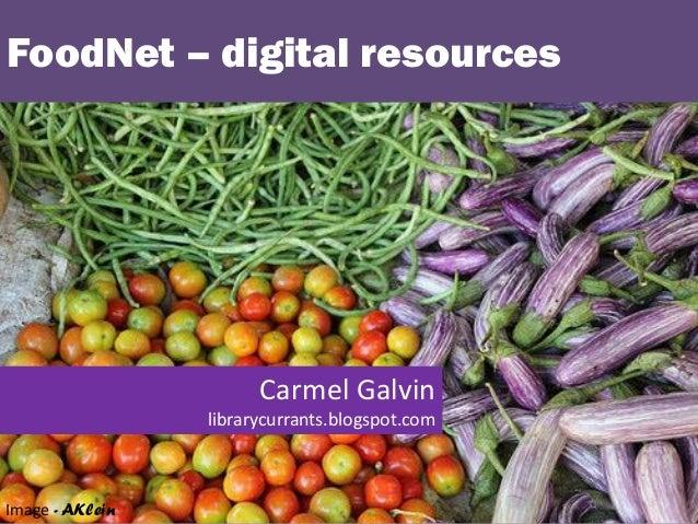 FoodNet – digital resources Image - AKlein Carmel Galvin librarycurrants.blogspot.com