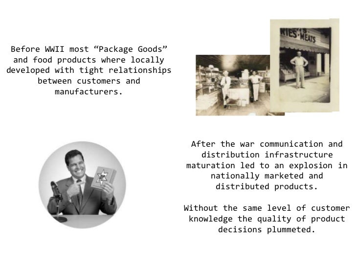 """Before WWII most """"Package Goods"""" and food products where locally developed with tight relationships between customers and ..."""