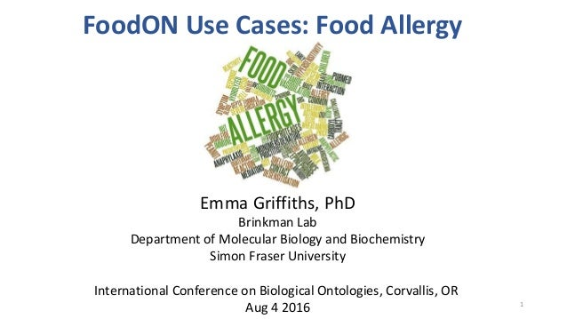 FoodON Use Cases: Food Allergy Emma Griffiths, PhD Brinkman Lab Department of Molecular Biology and Biochemistry Simon Fra...