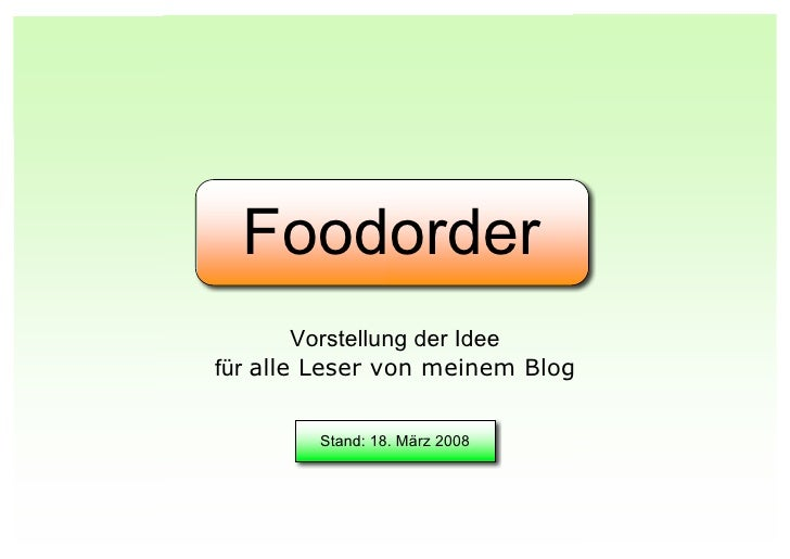 Foodorder         Vorstellung der Idee für alle Leser von meinem Blog          Stand: 18. März 2008
