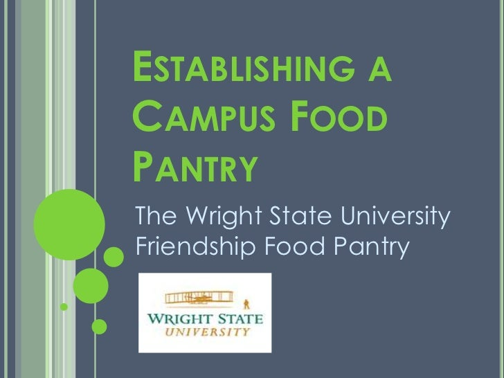 ESTABLISHING ACAMPUS FOODPANTRYThe Wright State UniversityFriendship Food Pantry