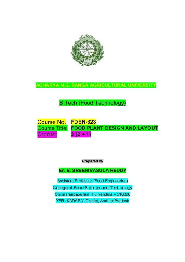 ACHARYA N.G. RANGA AGRICULTURAL UNIVERSITY B.Tech (Food Technology) Course No. FDEN-323 Course Title: FOOD PLANT DESIGN AN...