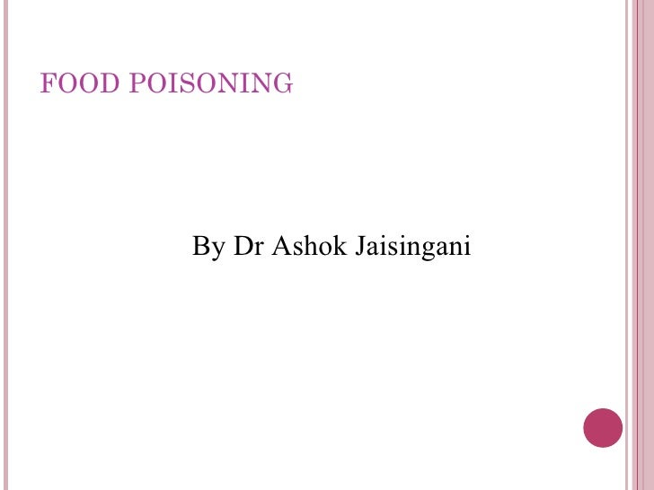 FOOD POISONING        By Dr Ashok Jaisingani