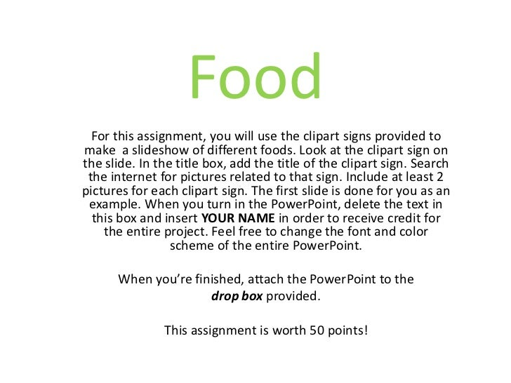 Food  For this assignment, you will use the clipart signs provided tomake a slideshow of different foods. Look at the clip...