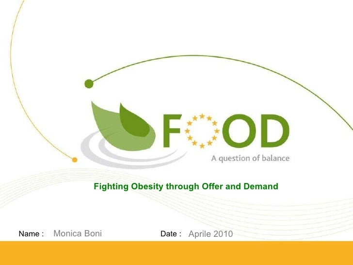 Fighting Obesity through Offer and Demand Monica Boni Aprile 2010
