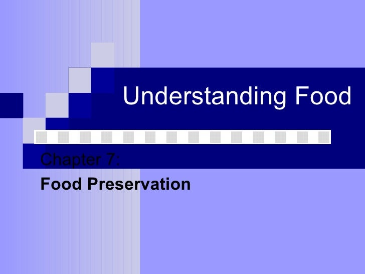 Understanding Food Chapter 7:  Food Preservation
