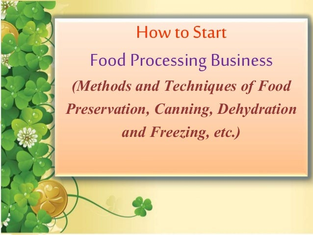 How to Start Food ProcessingBusiness (Methods and Techniques of Food Preservation, Canning, Dehydration and Freezing, etc.)