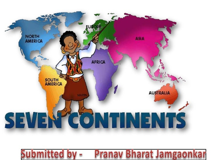 The Seven ContinentsNorth America                    Europe                          Asia                    AfricaSouth A...