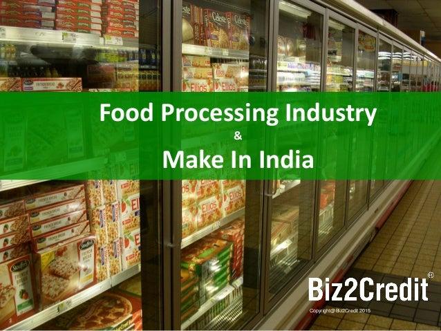 1 Copyright@Biz2Credit 2015 Food Processing Industry & Make In India