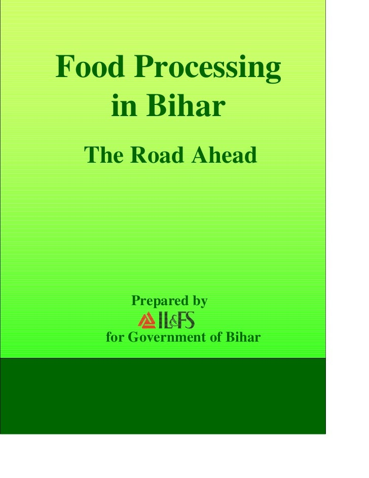 Food Processing   in Bihar The Road Ahead      Prepared by   for Government of Bihar