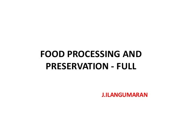 FOOD PROCESSING AND PRESERVATION - FULLPRESERVATION - FULL J.ILANGUMARAN