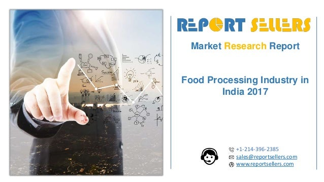Market Research Report Food Processing Industry in India 2017 +1-214-396-2385 sales@reportsellers.com www.reportsellers.com
