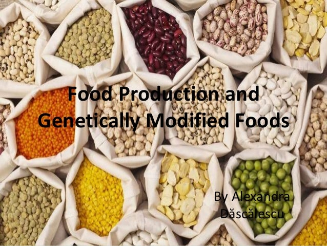 Food Production and Genetically Modified Foods By Alexandra Dăscălescu