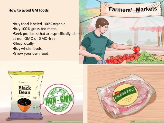 •http://www.oprah.com/health/genetically-modified-foods-affect-health-and-body •http://www.wikihow.com/Avoid-Genetically-M...