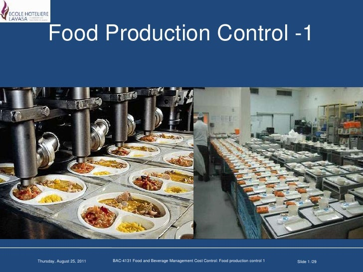 food and beverage control Food and beverage control is vital to an efficient business while success is not made on controlling costs, many restaurants may fail—not because of poor service, or because of bad food, but because the costs involved ran away from the owner.